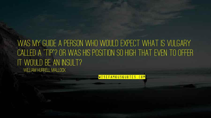Mallock Quotes By William Hurrell Mallock: Was my guide a person who would expect