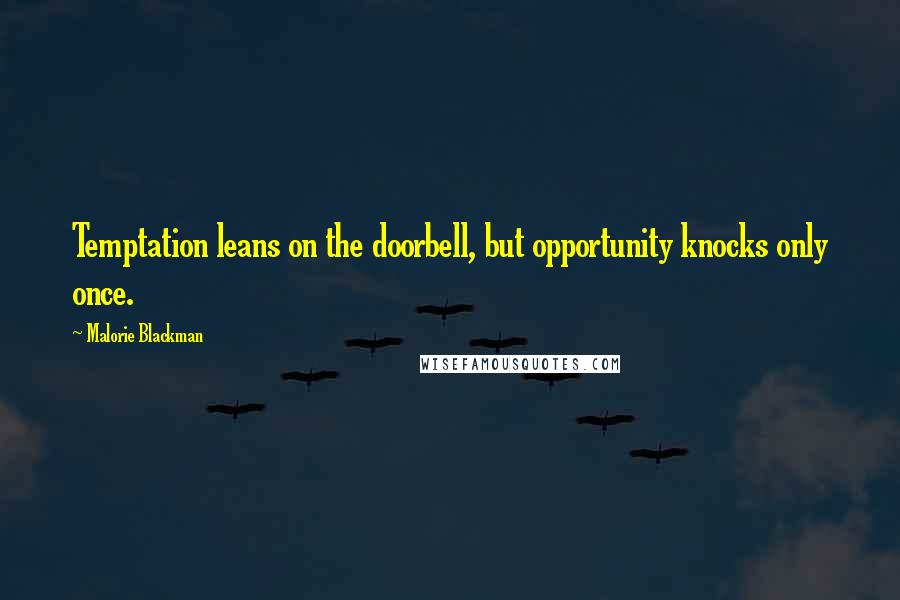 Malorie Blackman quotes: Temptation leans on the doorbell, but opportunity knocks only once.
