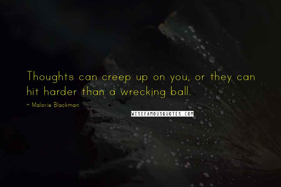Malorie Blackman quotes: Thoughts can creep up on you, or they can hit harder than a wrecking ball.