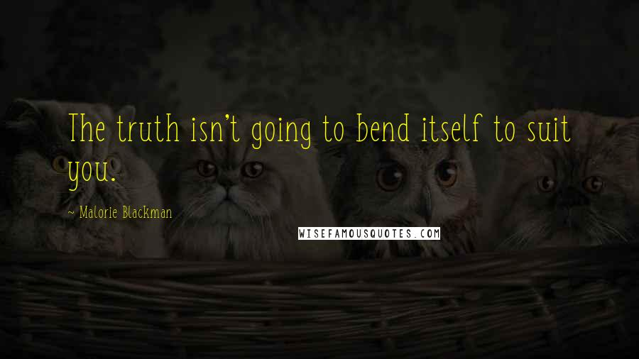 Malorie Blackman quotes: The truth isn't going to bend itself to suit you.