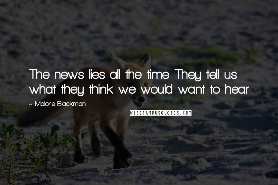 Malorie Blackman quotes: The news lies all the time. They tell us what they think we would want to hear.