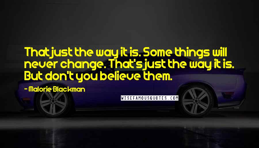 Malorie Blackman quotes: That just the way it is. Some things will never change. That's just the way it is. But don't you believe them.