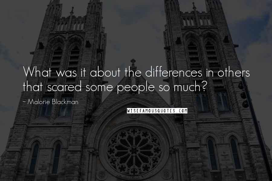 Malorie Blackman quotes: What was it about the differences in others that scared some people so much?