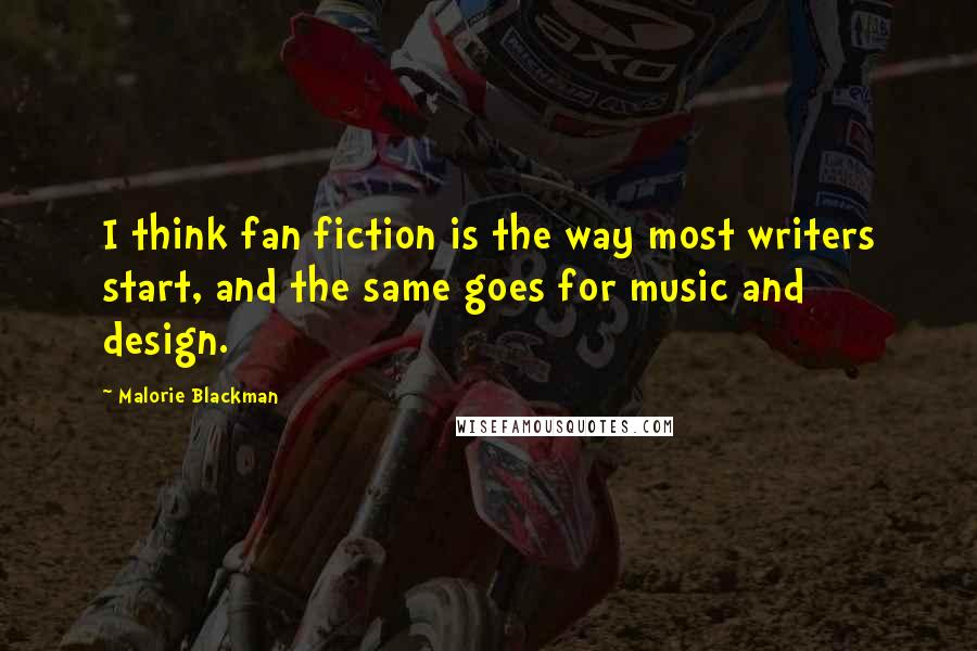 Malorie Blackman quotes: I think fan fiction is the way most writers start, and the same goes for music and design.
