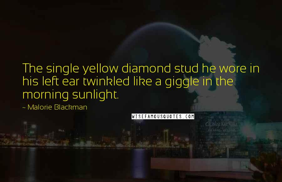 Malorie Blackman quotes: The single yellow diamond stud he wore in his left ear twinkled like a giggle in the morning sunlight.