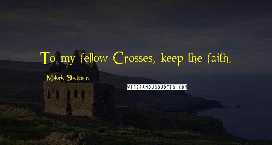 Malorie Blackman quotes: To my fellow Crosses, keep the faith.
