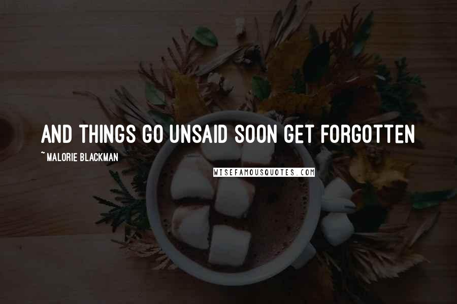Malorie Blackman quotes: And things go unsaid soon get forgotten