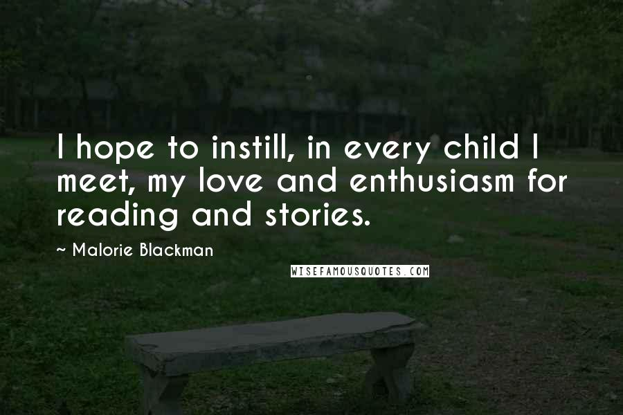 Malorie Blackman quotes: I hope to instill, in every child I meet, my love and enthusiasm for reading and stories.