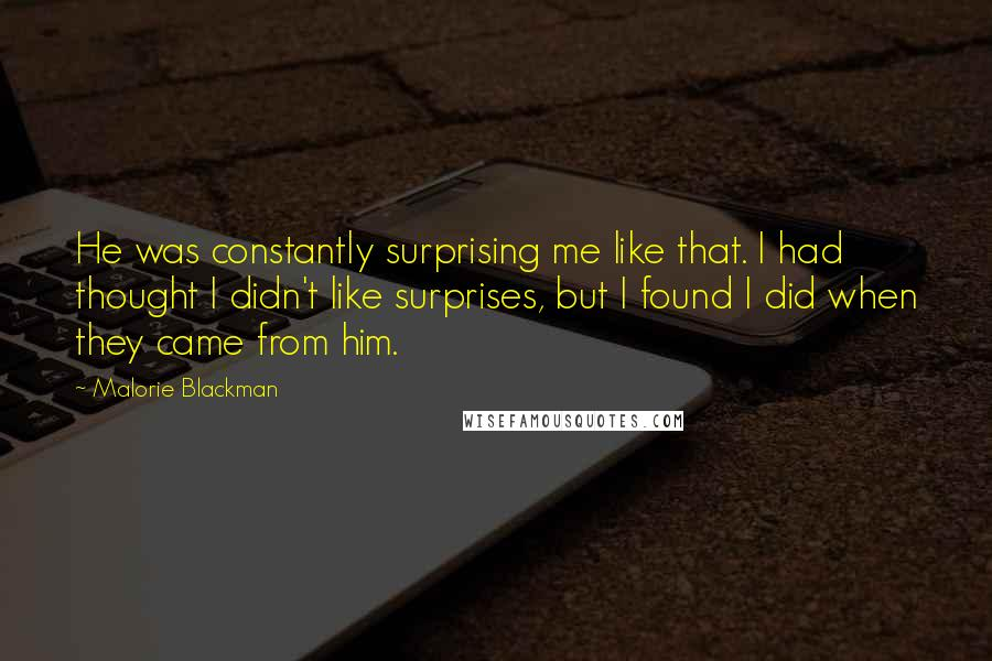 Malorie Blackman quotes: He was constantly surprising me like that. I had thought I didn't like surprises, but I found I did when they came from him.