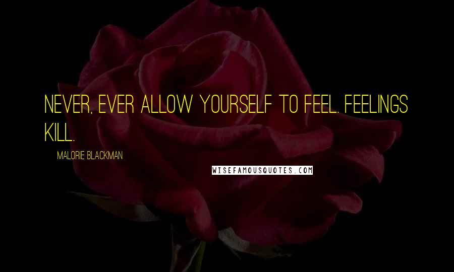Malorie Blackman quotes: Never, ever allow yourself to feel. Feelings kill.