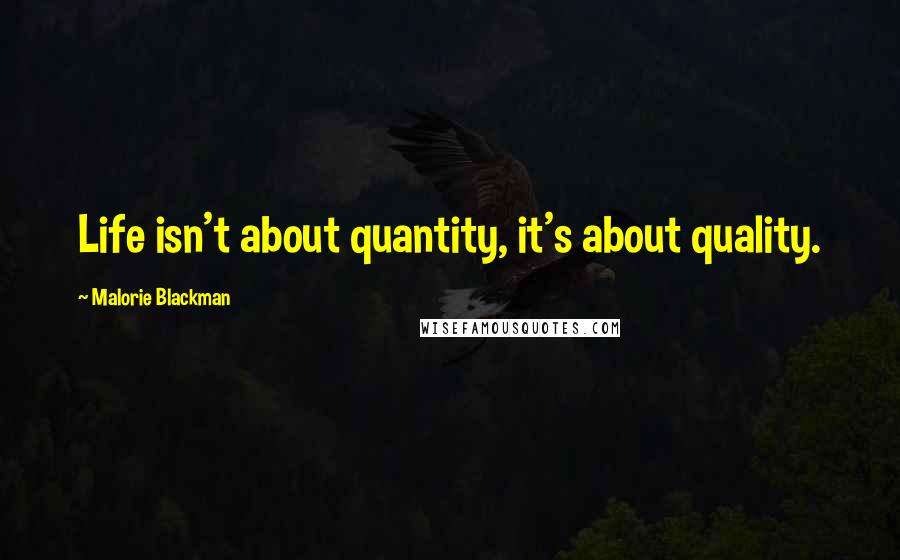 Malorie Blackman quotes: Life isn't about quantity, it's about quality.