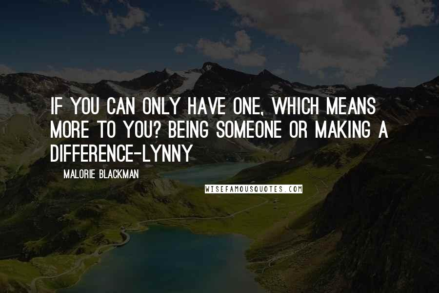 Malorie Blackman quotes: If you can only have one, which means more to you? Being someone or making a difference-Lynny