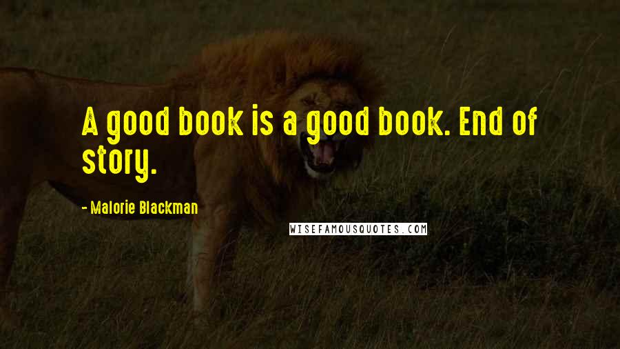 Malorie Blackman quotes: A good book is a good book. End of story.
