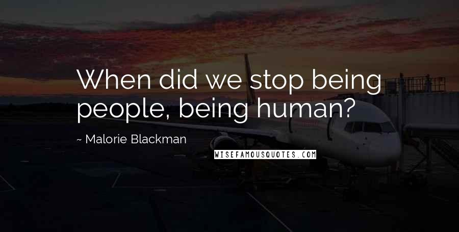 Malorie Blackman quotes: When did we stop being people, being human?