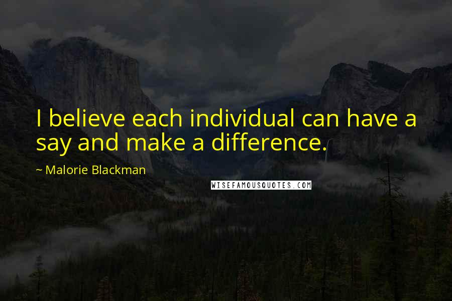 Malorie Blackman quotes: I believe each individual can have a say and make a difference.