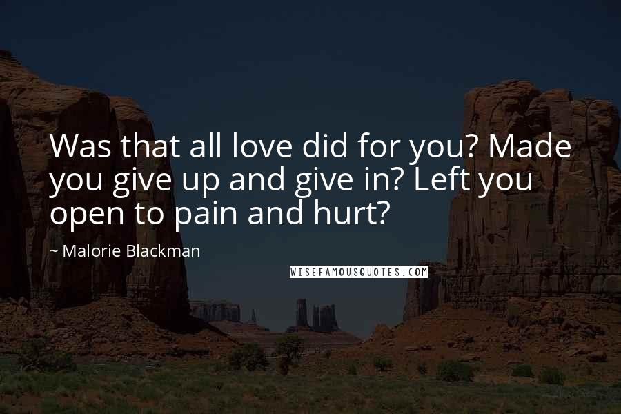 Malorie Blackman quotes: Was that all love did for you? Made you give up and give in? Left you open to pain and hurt?