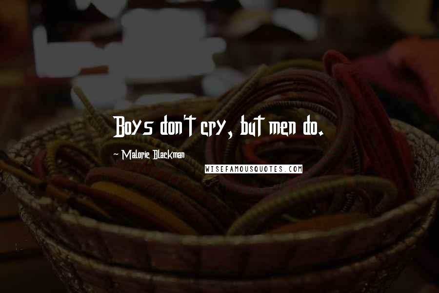 Malorie Blackman quotes: Boys don't cry, but men do.