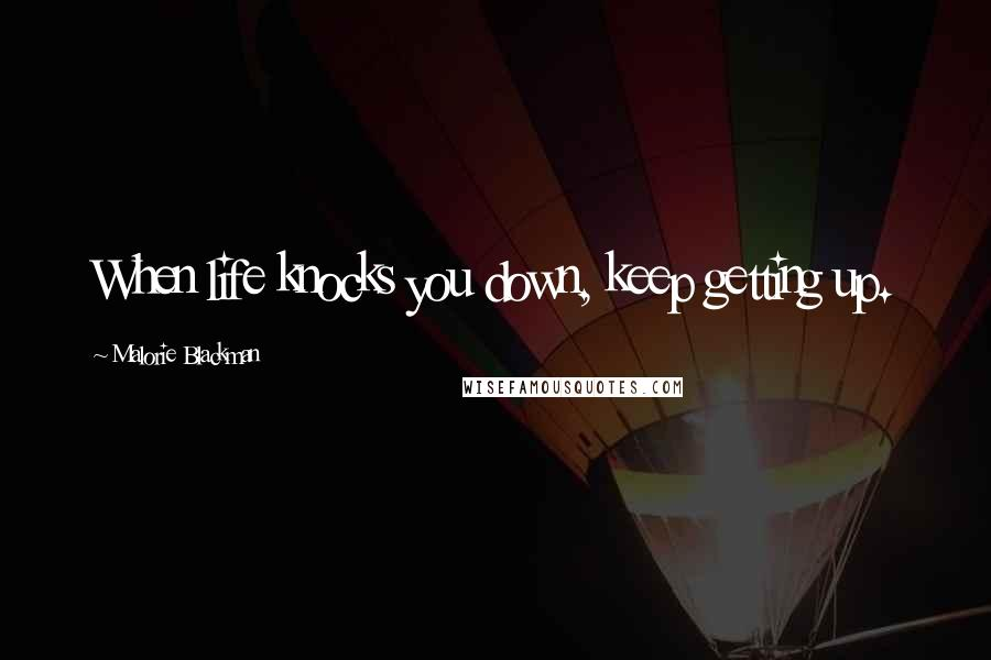 Malorie Blackman quotes: When life knocks you down, keep getting up.