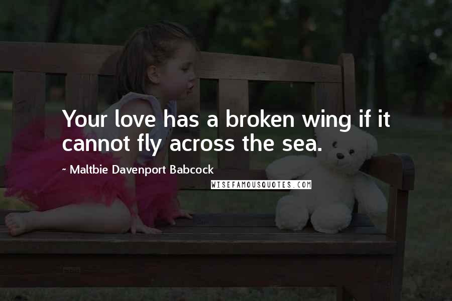 Maltbie Davenport Babcock quotes: Your love has a broken wing if it cannot fly across the sea.
