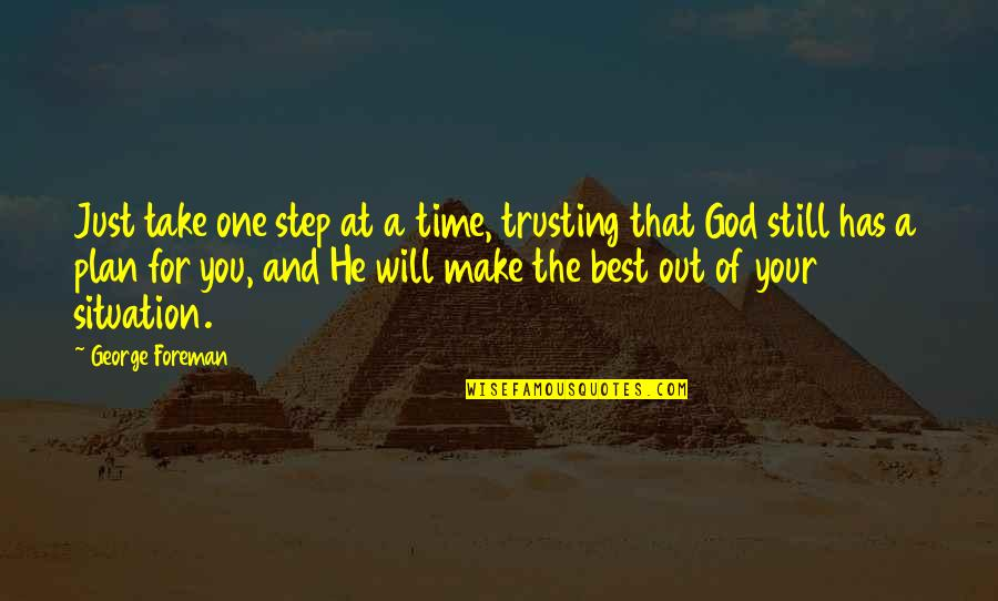 Mama Nadi Quotes By George Foreman: Just take one step at a time, trusting