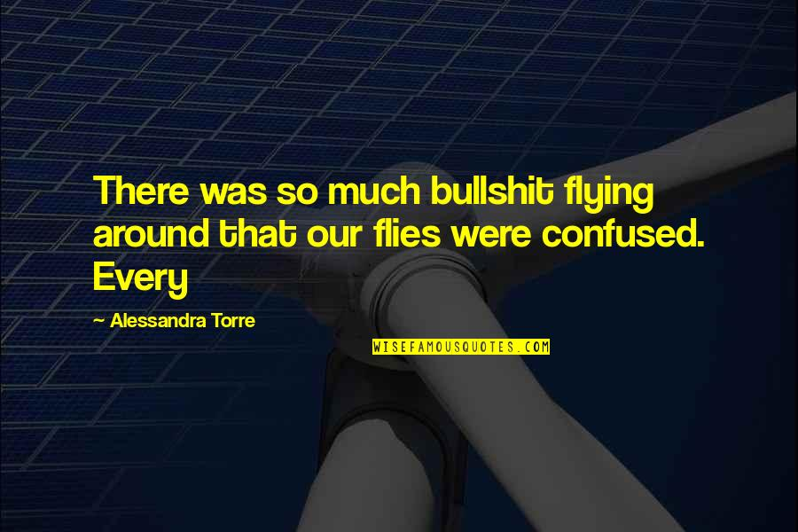 Mama Worden Quotes By Alessandra Torre: There was so much bullshit flying around that