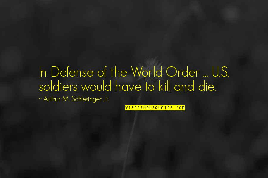 Mama Worden Quotes By Arthur M. Schlesinger Jr.: In Defense of the World Order ... U.S.
