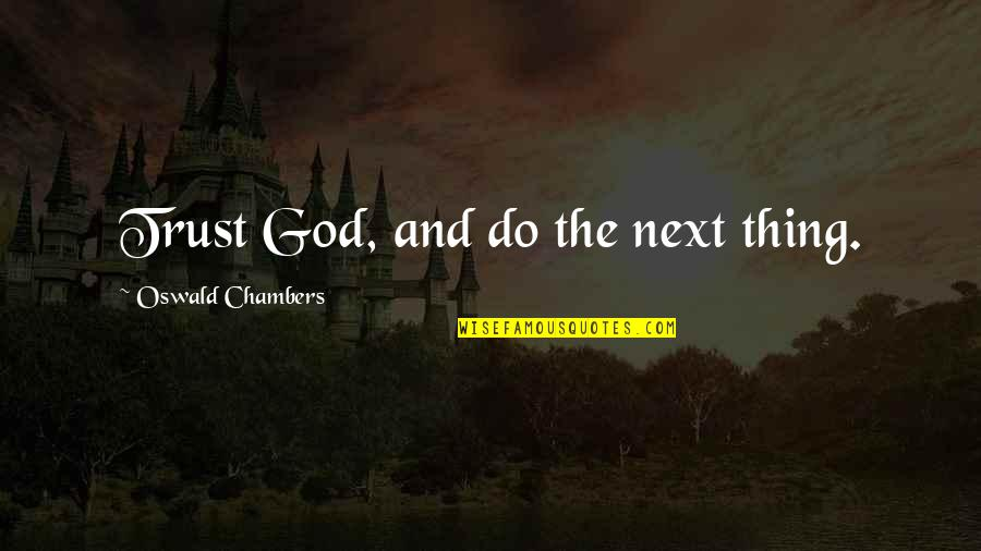 Mama Worden Quotes By Oswald Chambers: Trust God, and do the next thing.
