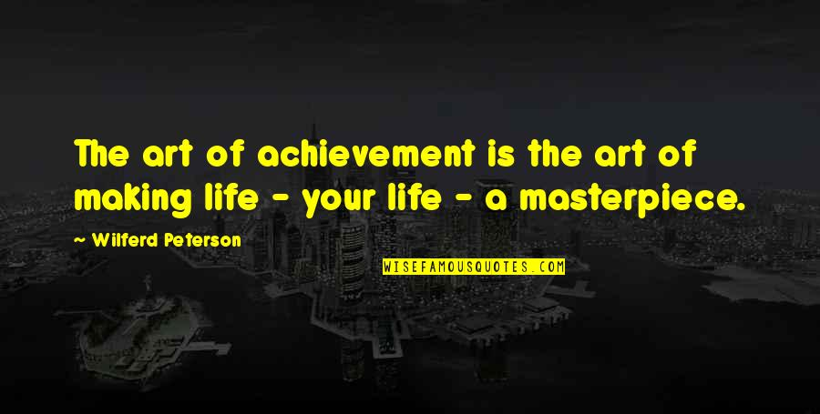 Mama Worden Quotes By Wilferd Peterson: The art of achievement is the art of