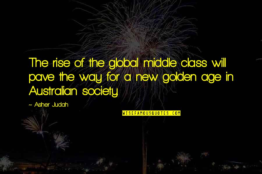 Mamatay Ka Na Sana Quotes By Asher Judah: The rise of the global middle class will