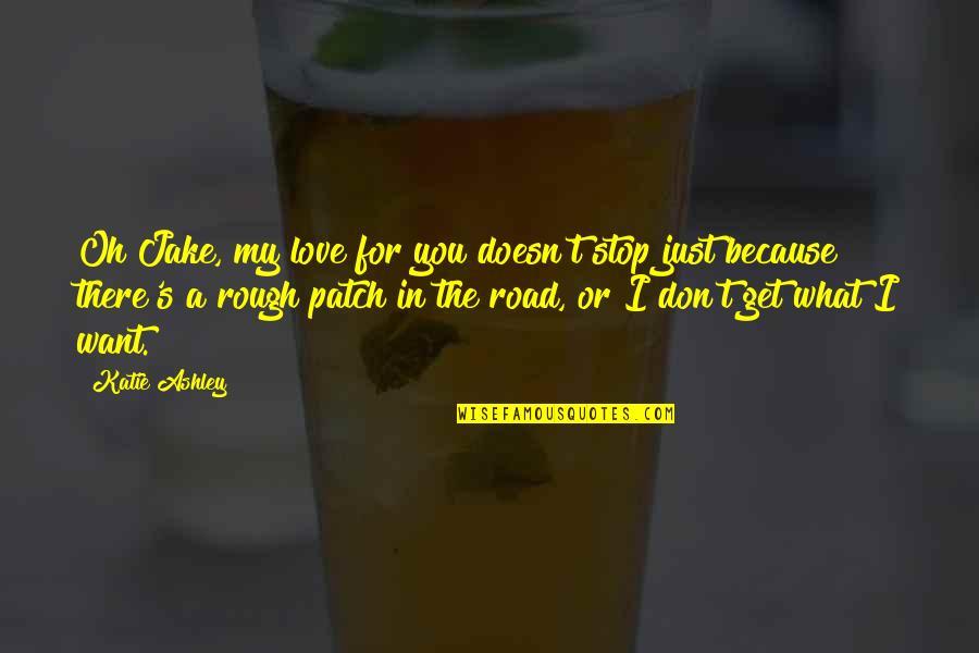 Mamatay Ka Na Sana Quotes By Katie Ashley: Oh Jake, my love for you doesn't stop