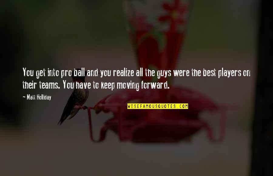 Mamatay Ka Na Sana Quotes By Matt Holliday: You get into pro ball and you realize