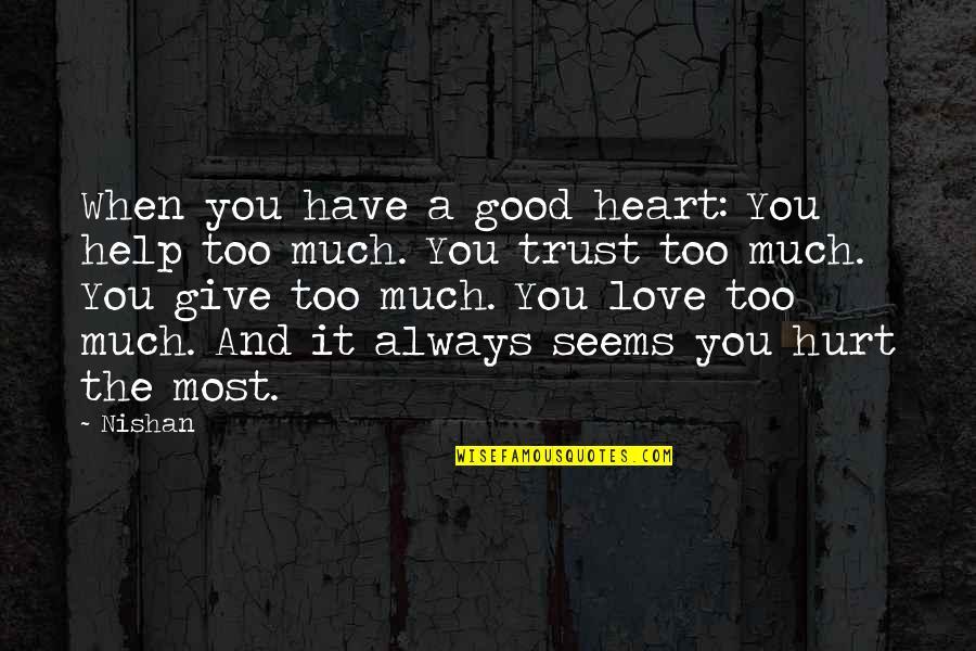 Mamatay Ka Na Sana Quotes By Nishan: When you have a good heart: You help