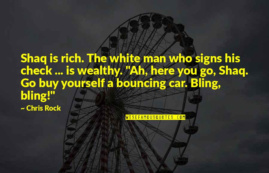 Man And His Car Quotes By Chris Rock: Shaq is rich. The white man who signs