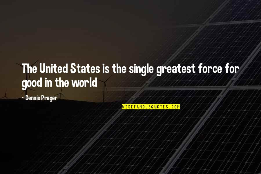 Man And His Car Quotes By Dennis Prager: The United States is the single greatest force