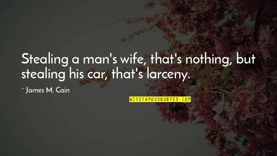 Man And His Car Quotes By James M. Cain: Stealing a man's wife, that's nothing, but stealing