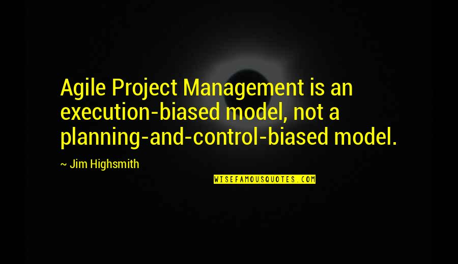 Man And His Car Quotes By Jim Highsmith: Agile Project Management is an execution-biased model, not
