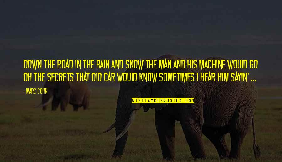 Man And His Car Quotes By Marc Cohn: Down the road in the rain and snow
