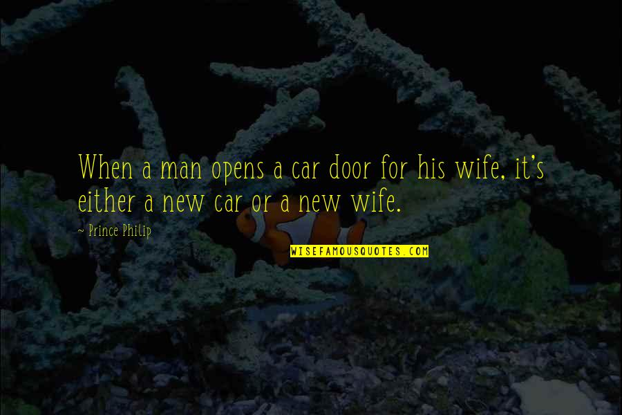 Man And His Car Quotes By Prince Philip: When a man opens a car door for