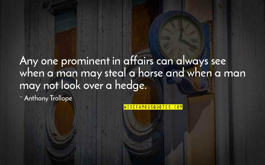 Man And Horse Quotes By Anthony Trollope: Any one prominent in affairs can always see