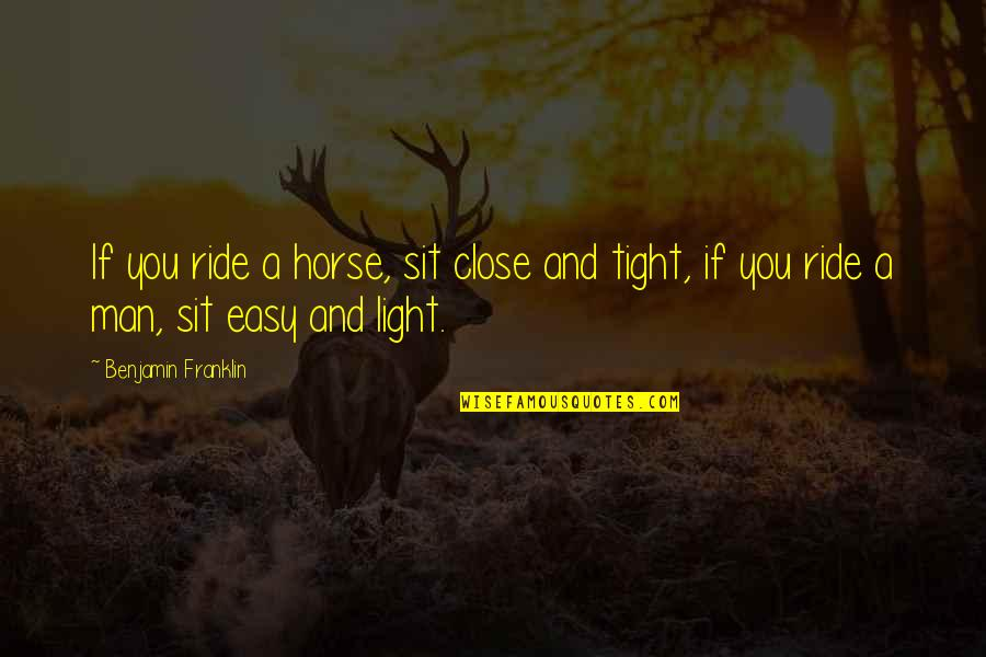 Man And Horse Quotes By Benjamin Franklin: If you ride a horse, sit close and