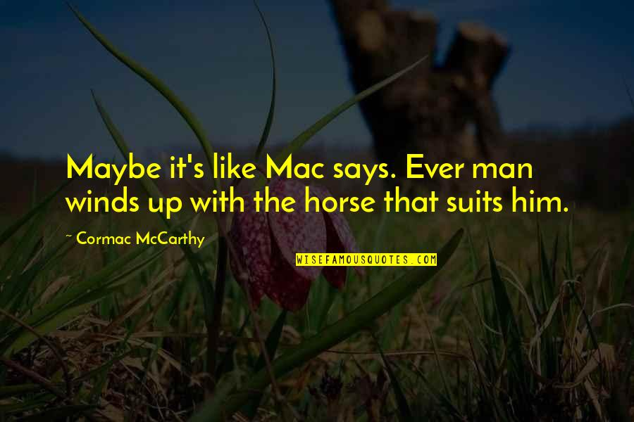 Man And Horse Quotes By Cormac McCarthy: Maybe it's like Mac says. Ever man winds