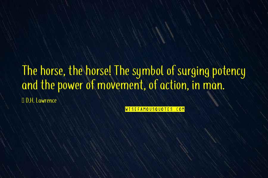 Man And Horse Quotes By D.H. Lawrence: The horse, the horse! The symbol of surging