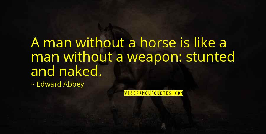 Man And Horse Quotes By Edward Abbey: A man without a horse is like a