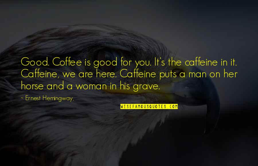 Man And Horse Quotes By Ernest Hemingway,: Good. Coffee is good for you. It's the