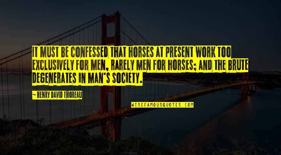 Man And Horse Quotes By Henry David Thoreau: It must be confessed that horses at present
