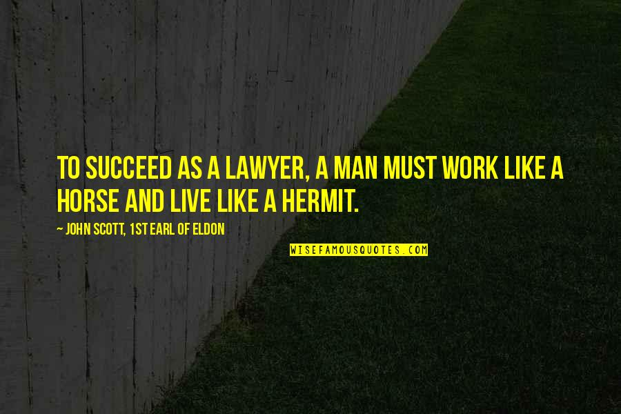 Man And Horse Quotes By John Scott, 1st Earl Of Eldon: To succeed as a lawyer, a man must
