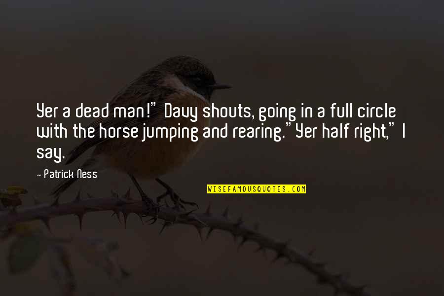 "Man And Horse Quotes By Patrick Ness: Yer a dead man!"" Davy shouts, going in"