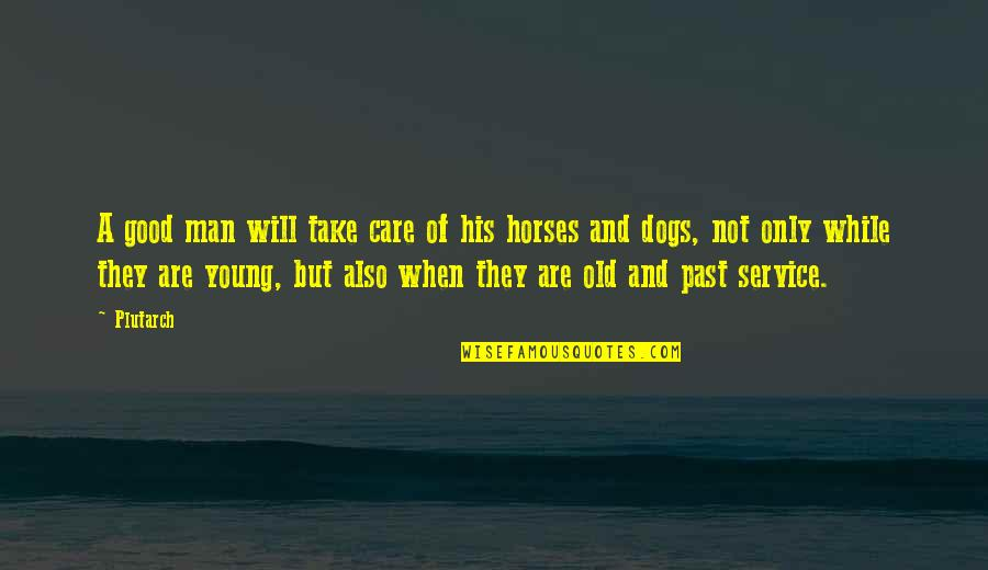 Man And Horse Quotes By Plutarch: A good man will take care of his