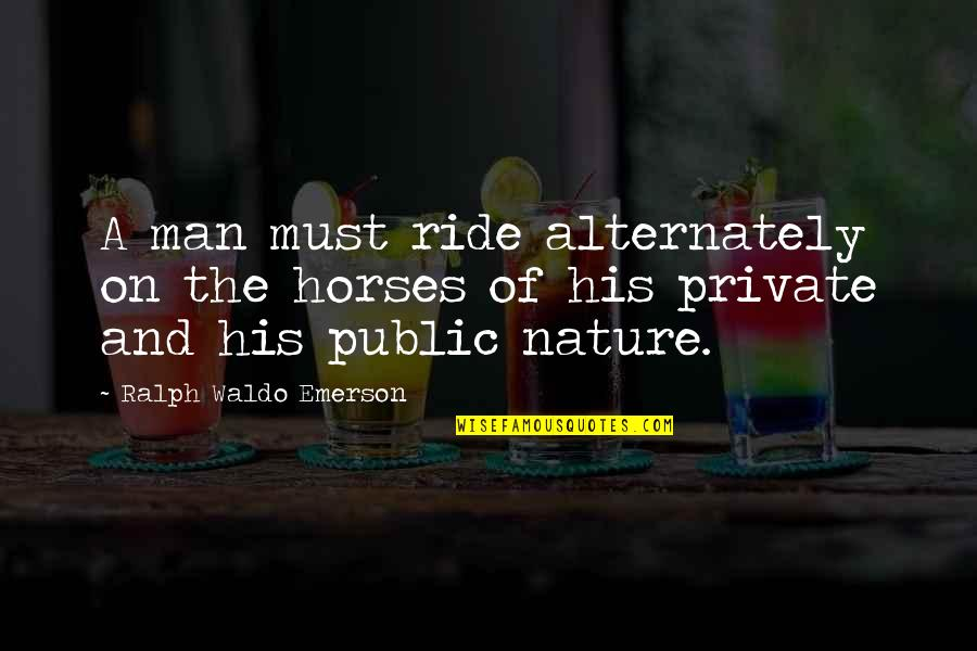 Man And Horse Quotes By Ralph Waldo Emerson: A man must ride alternately on the horses