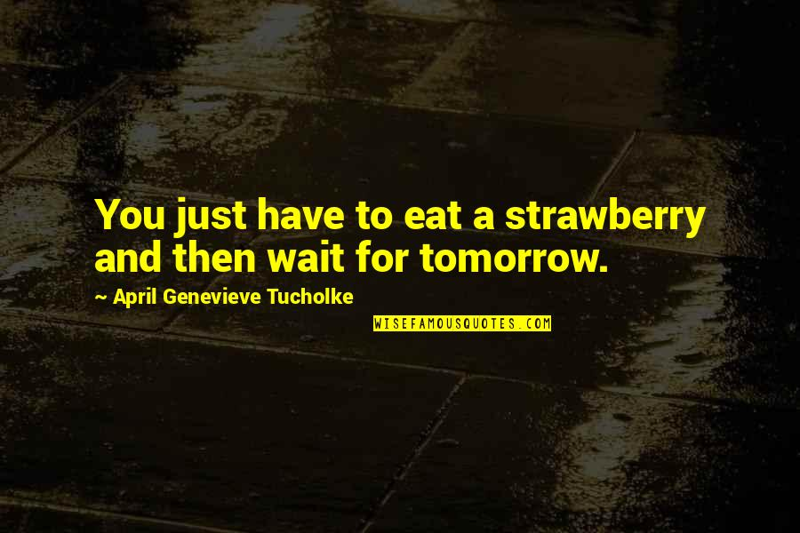 Man And Woman From The Bible Quotes By April Genevieve Tucholke: You just have to eat a strawberry and